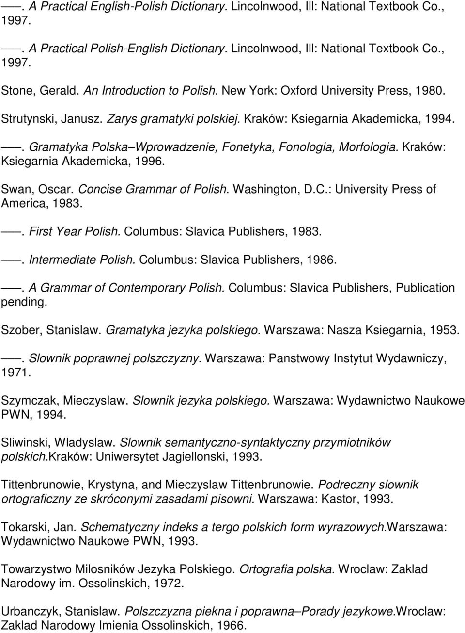 . Gramatyka Polska Wprowadzenie, Fonetyka, Fonologia, Morfologia. Kraków: Ksiegarnia Akademicka, 1996. Swan, Oscar. Concise Grammar of Polish. Washington, D.C.: University Press of America, 1983.