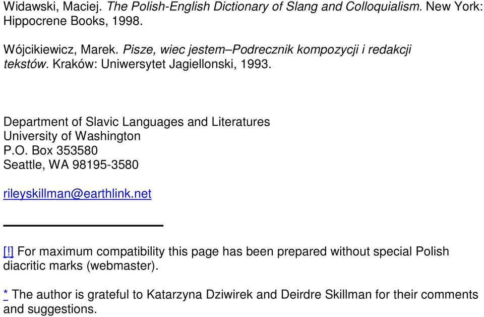 Department of Slavic Languages and Literatures University of Washington P.O. Box 353580 Seattle, WA 98195-3580 rileyskillman@earthlink.net [!