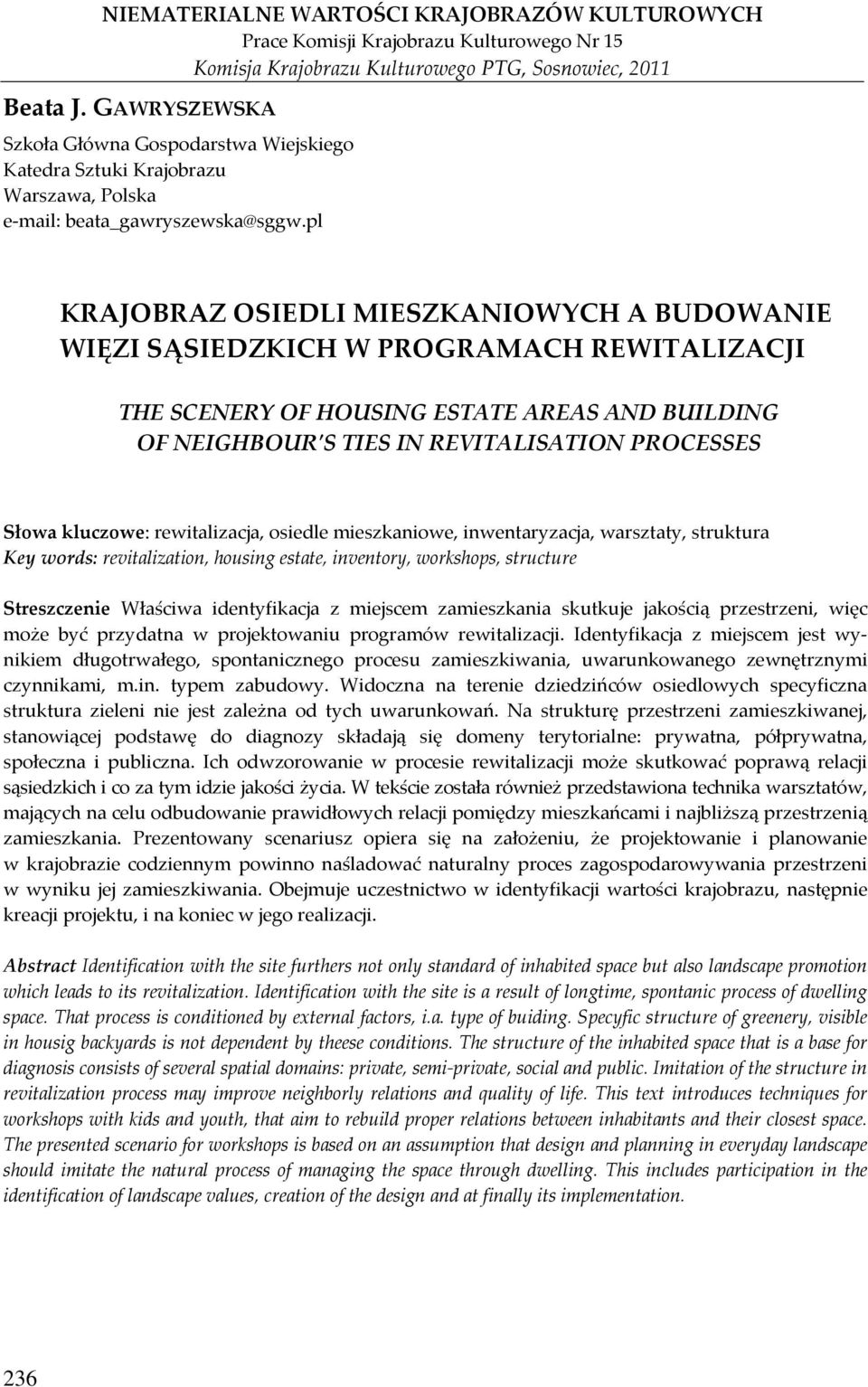 pl KRAJOBRAZ OSIEDLI MIESZKANIOWYCH A BUDOWANIE WIĘZI SĄSIEDZKICH W PROGRAMACH REWITALIZACJI THE SCENERY OF HOUSING ESTATE AREAS AND BUILDING OF NEIGHBOURʹS TIES IN REVITALISATION PROCESSES Słowa