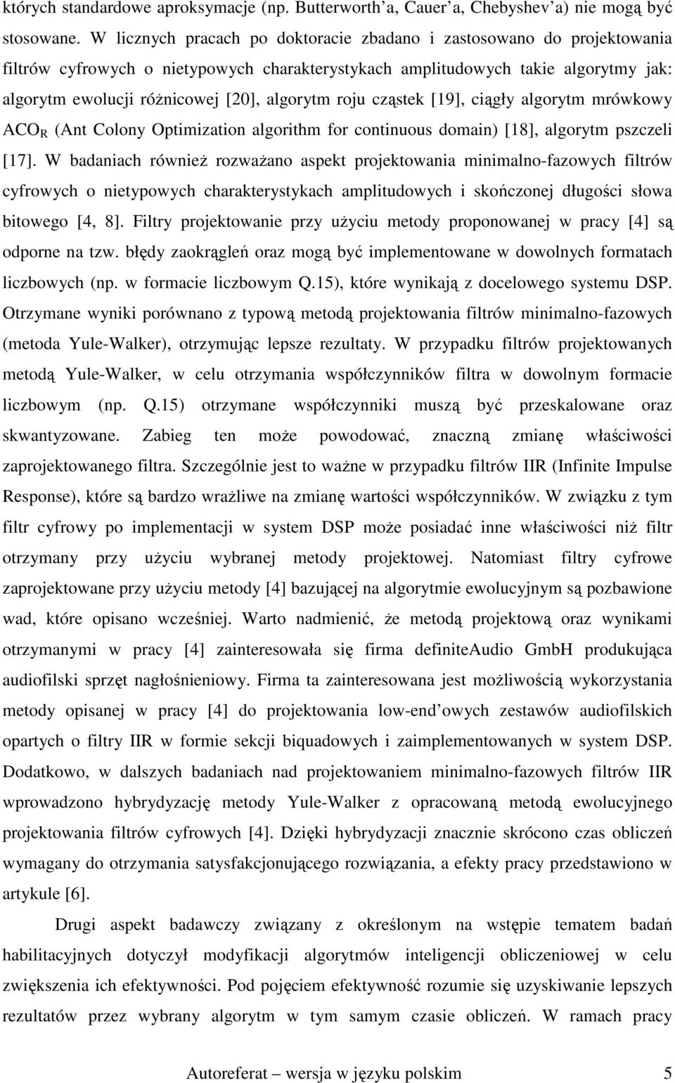 algorytm roju cząstek [19], ciągły algorytm mrówkowy ACO R (Ant Colony Optimization algorithm for continuous domain) [18], algorytm pszczeli [17].
