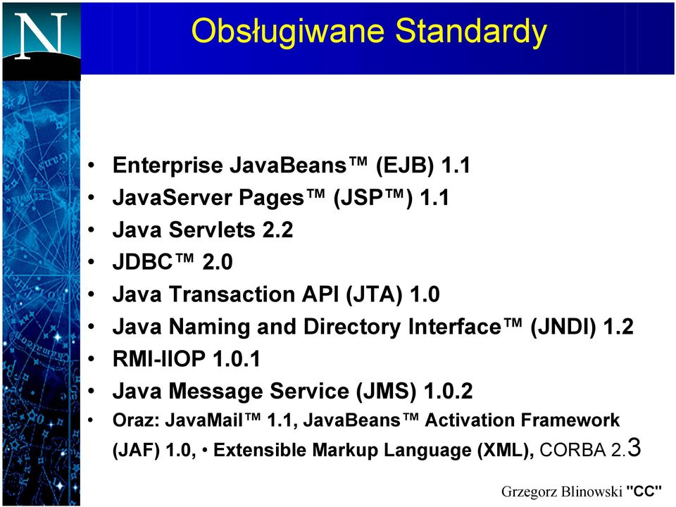 0 Java Naming and Directory Interface (JNDI) 1.2 RMI-IIOP 1.0.1 Java Message Service (JMS) 1.