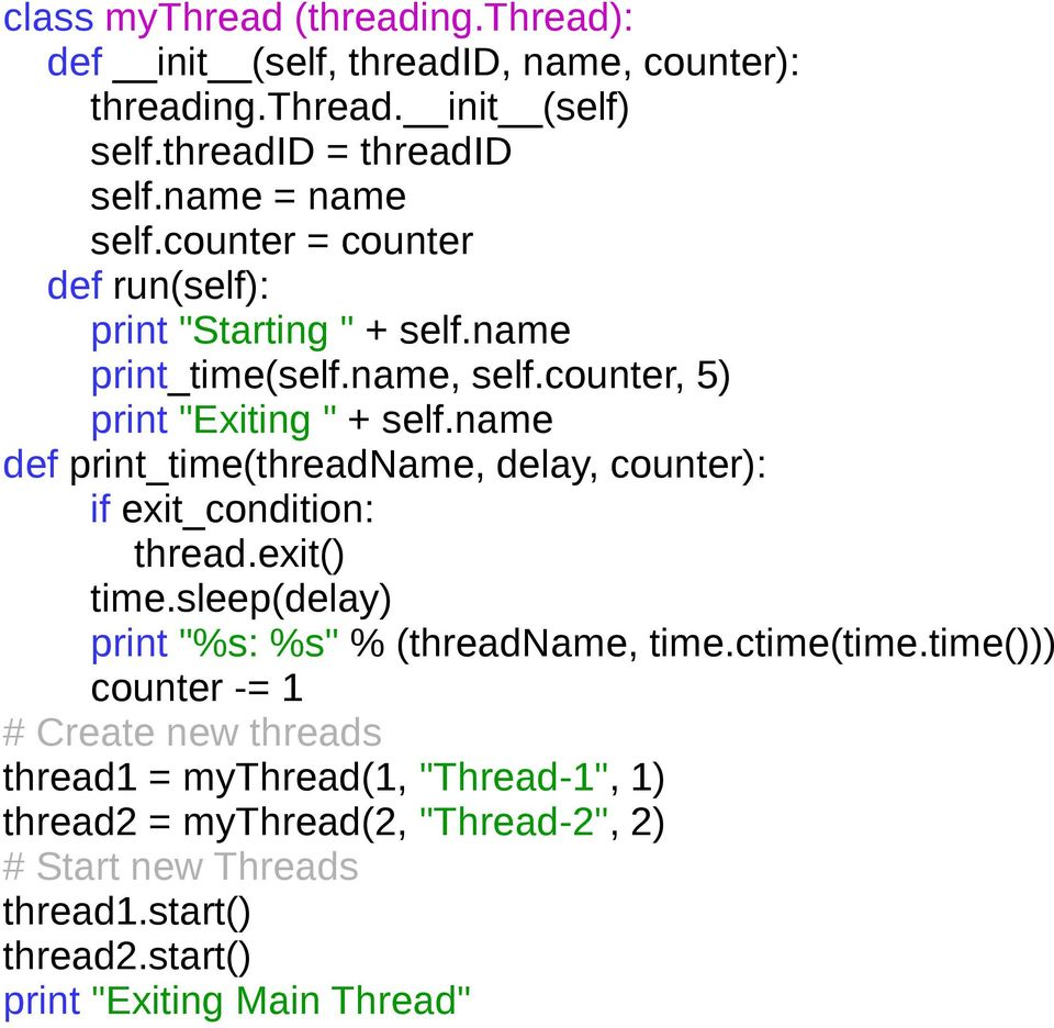 "name def print_time(threadname, delay, counter): if exit_condition: thread.exit() time.sleep(delay) print ""%s: %s"" % (threadname, time.ctime(time."