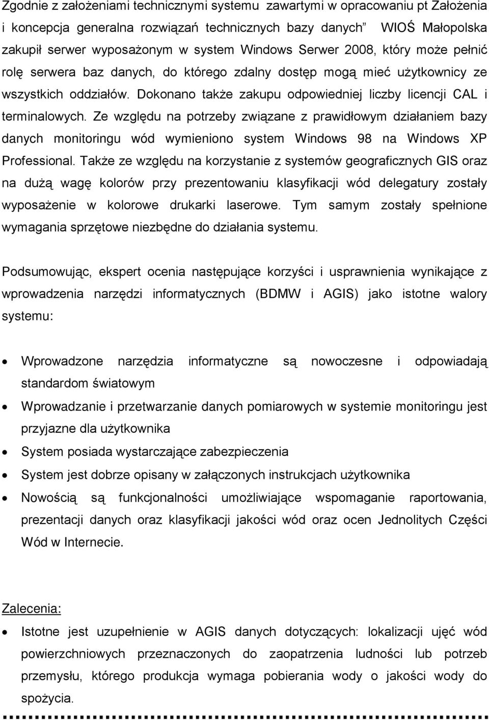Ze względu na potrzeby związane z prawidłowym działaniem bazy danych monitoringu wód wymieniono system Windows 98 na Windows XP Professional.