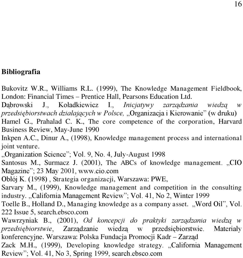C., Dinur A., (1998), Knowledge management process and international joint venture. Organization Science ; Vol. 9, No. 4, July-August 1998 Santosus M., Surmacz J.