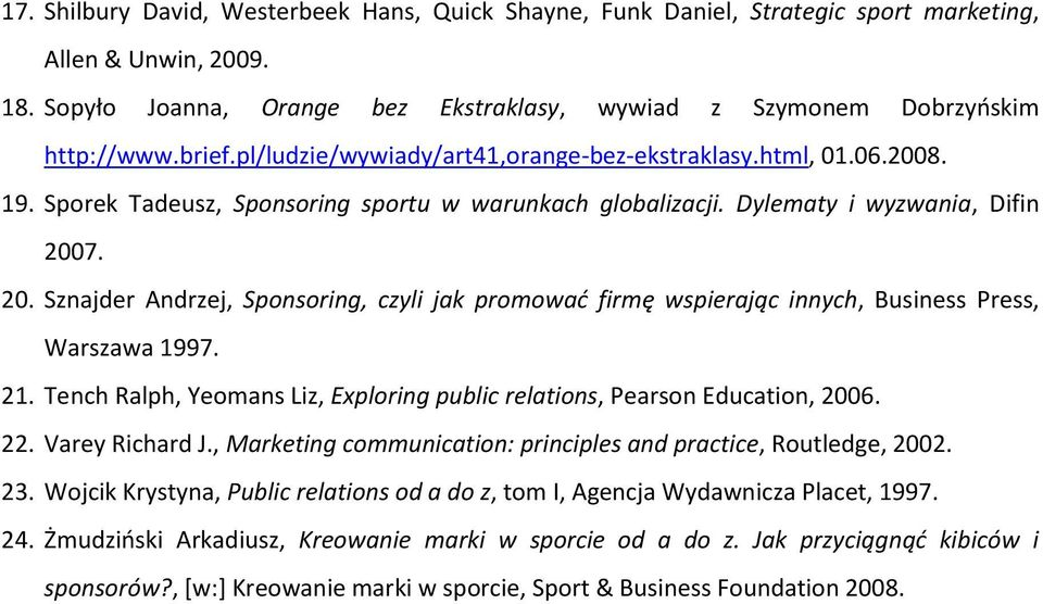 7. 20. Sznajder Andrzej, Sponsoring, czyli jak promować firmę wspierając innych, Business Press, Warszawa 1997. 21. Tench Ralph, Yeomans Liz, Exploring public relations, Pearson Education, 2006. 22.