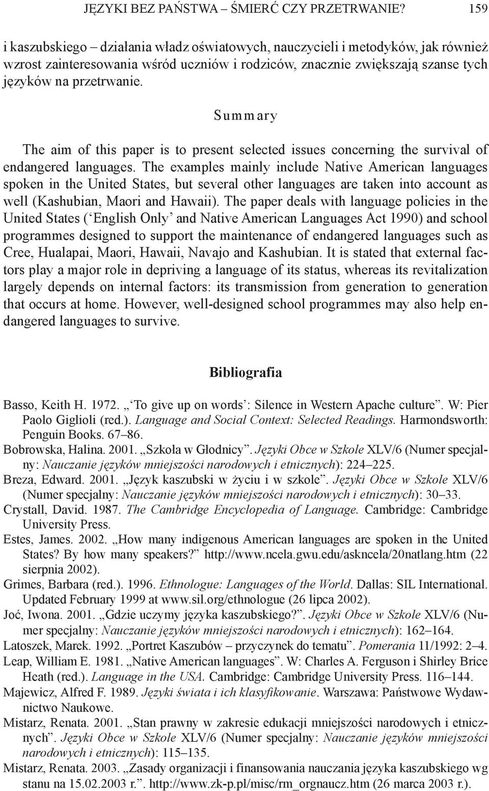 Summary The aim of this paper is to present selected issues concerning the survival of endangered languages.