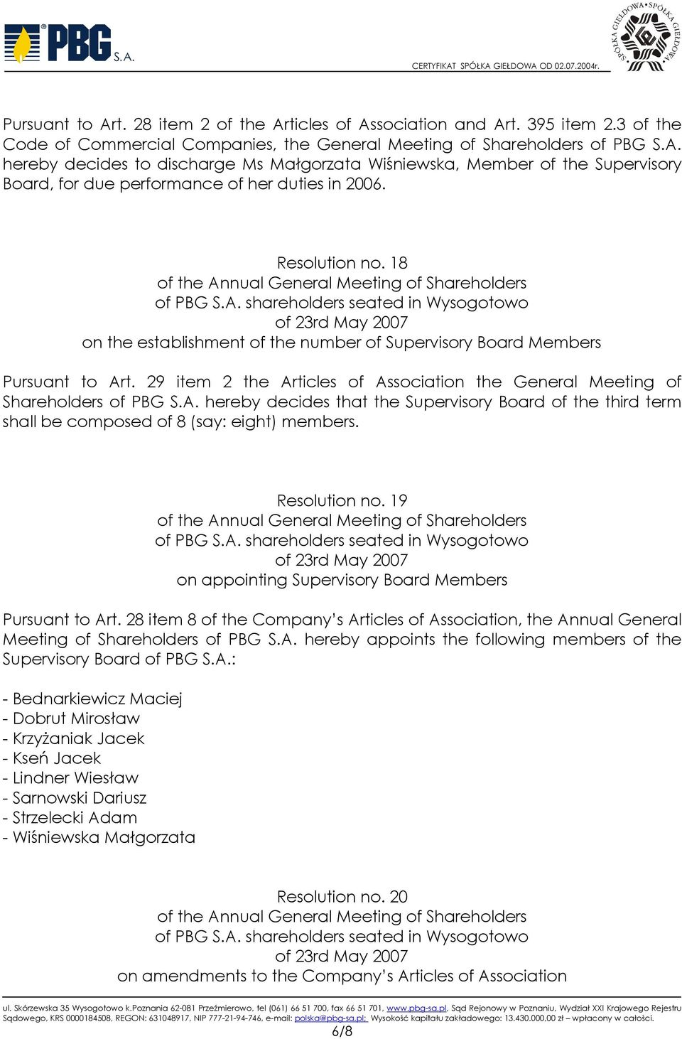 Resolution no. 19 on appointing Supervisory Board Members Pursuant to Art. 28 item 8 of the Company s Articles of Association, the Annual General Meeting of Shareholders of PBG S.A. hereby appoints the following members of the Supervisory Board of PBG S.