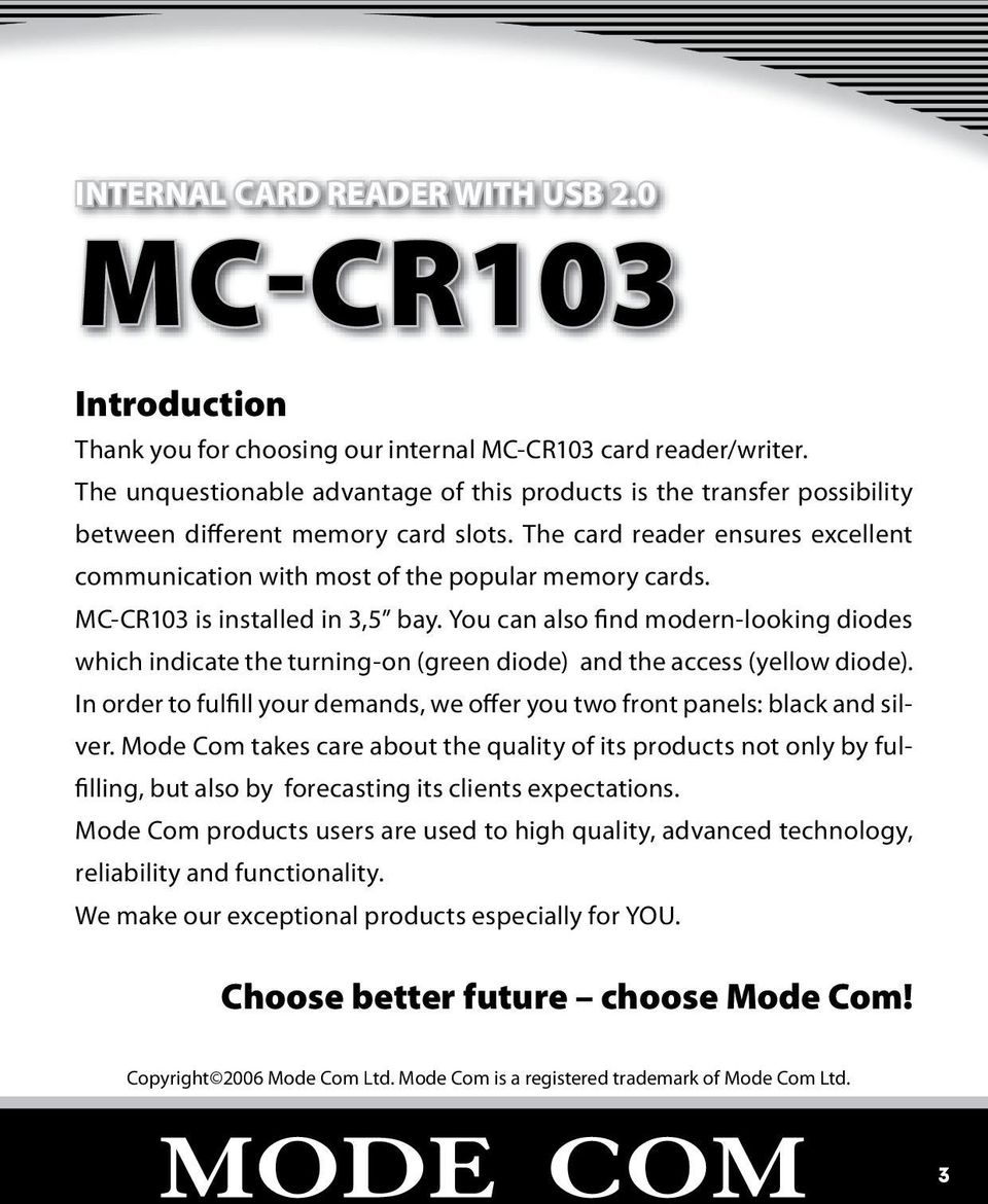 MC-CR103 is installed in 3,5 bay. You can also find modern-looking diodes which indicate the turning-on (green diode) and the access (yellow diode).