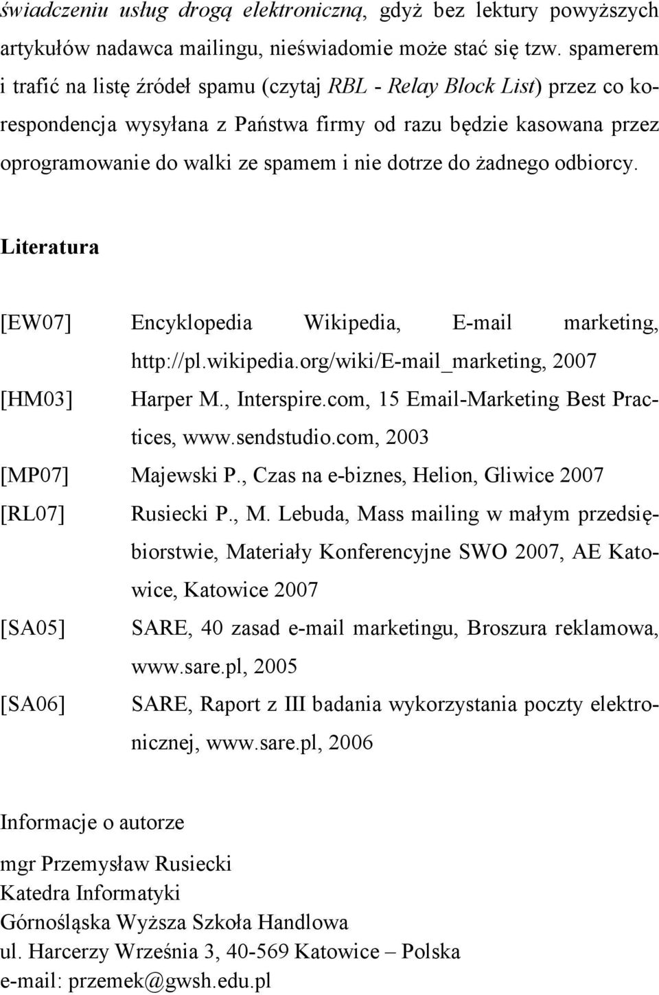 do żadnego odbiorcy. Literatura [EW07] Encyklopedia Wikipedia, E-mail marketing, http://pl.wikipedia.org/wiki/e-mail_marketing, 2007 [HM03] Harper M., Interspire.