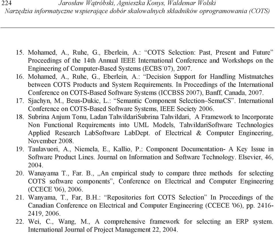 , Ruhe, G., Eberlein, A.: Decision Support for Handling Mistmatches between COTS Products and System Requirements.