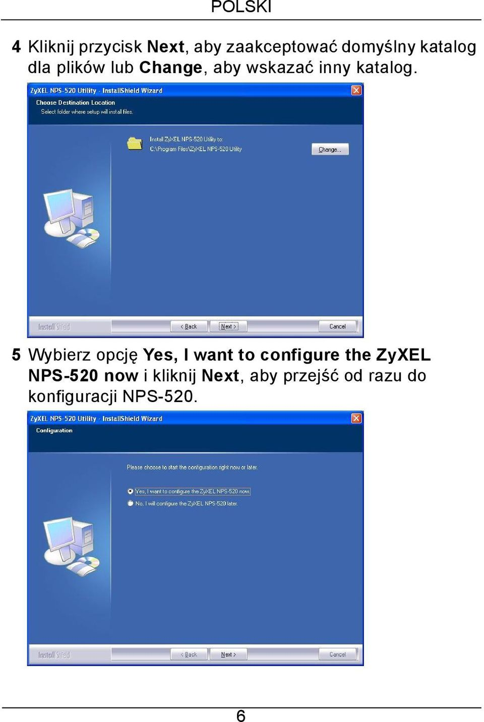 5 Wybierz opcję Yes, I want to configure the ZyXEL NPS-520