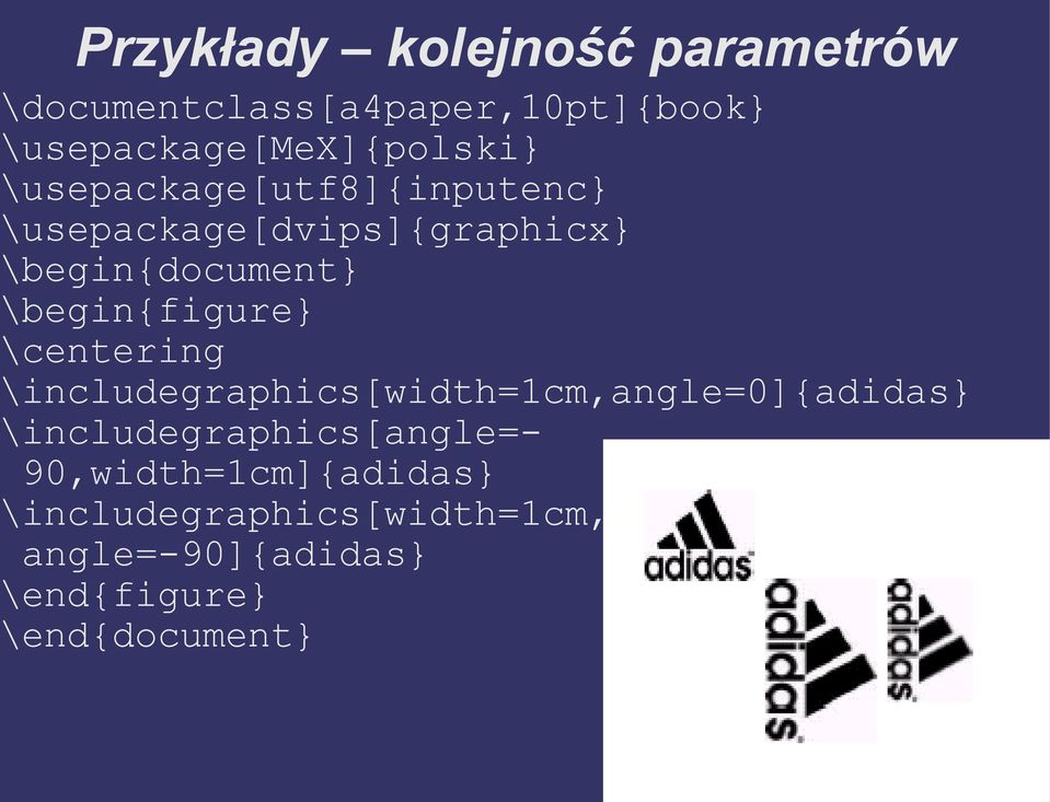 \begin{document} \begin{figure} \centering \includegraphics[width=1cm,angle=0]{adidas}
