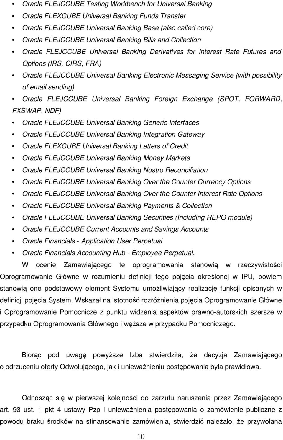 possibility of email sending) Oracle FLEJCCUBE Universal Banking Foreign Exchange (SPOT, FORWARD, FXSWAP, NDF) Oracle FLEJCCUBE Universal Banking Generic Interfaces Oracle FLEJCCUBE Universal Banking