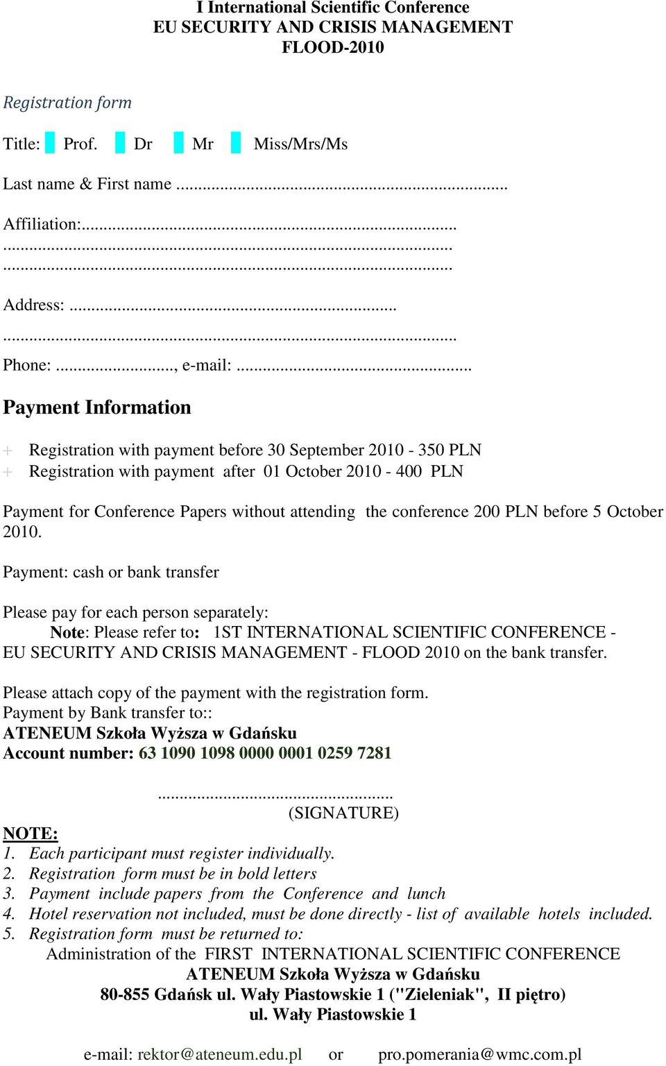 .. Payment Information + Registration with payment before 30 September 2010-350 PLN + Registration with payment after 01 October 2010-400 PLN Payment for Conference Papers without attending the