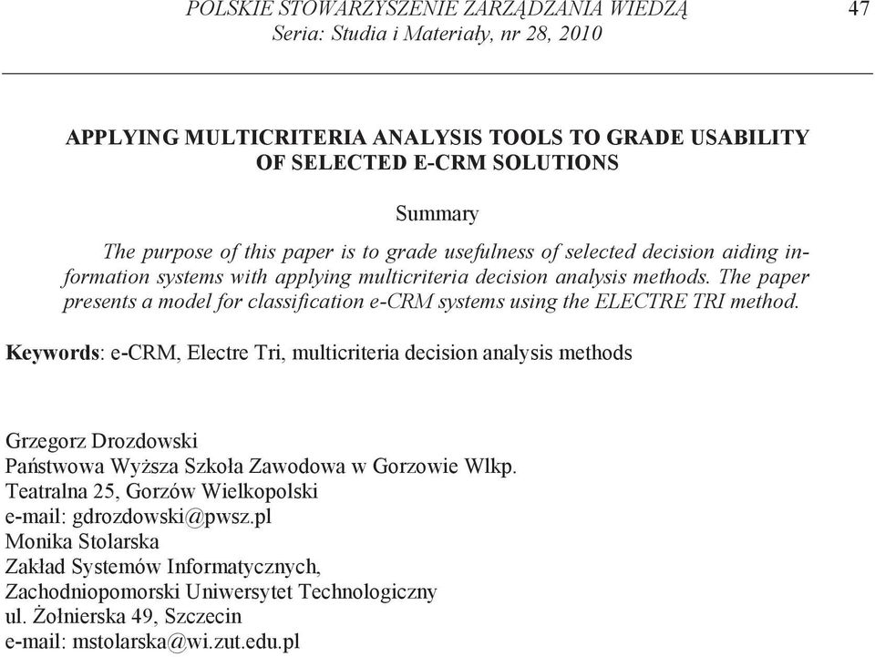 The paper presents a model for classification e-crm systems using the ELECTRE TRI method.