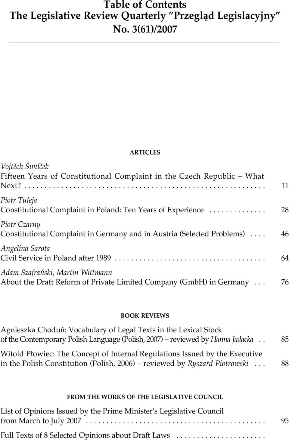 ............. 28 Piotr Czarny Constitutional Complaint in Germany and in Austria (Selected Problems).... 46 Angelina Sarota Civil Service in Poland after 1989.