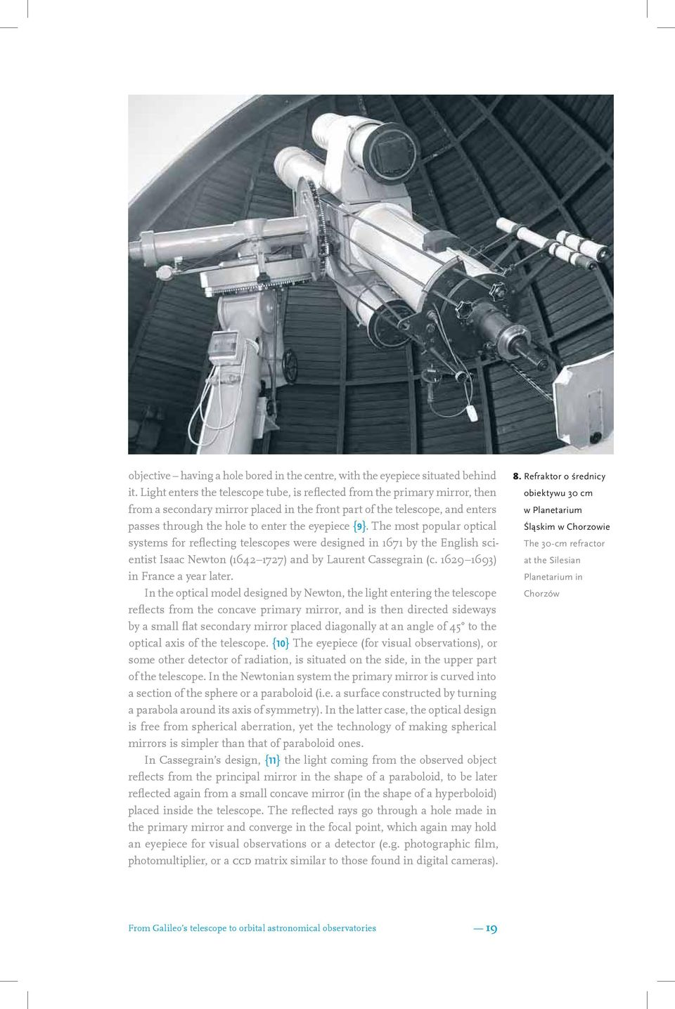 {9}. The most popular optical systems for reflecting telescopes were designed in 1671 by the English scientist Isaac Newton (1642 1727) and by Laurent Cassegrain (c. 1629 1693) in France a year later.