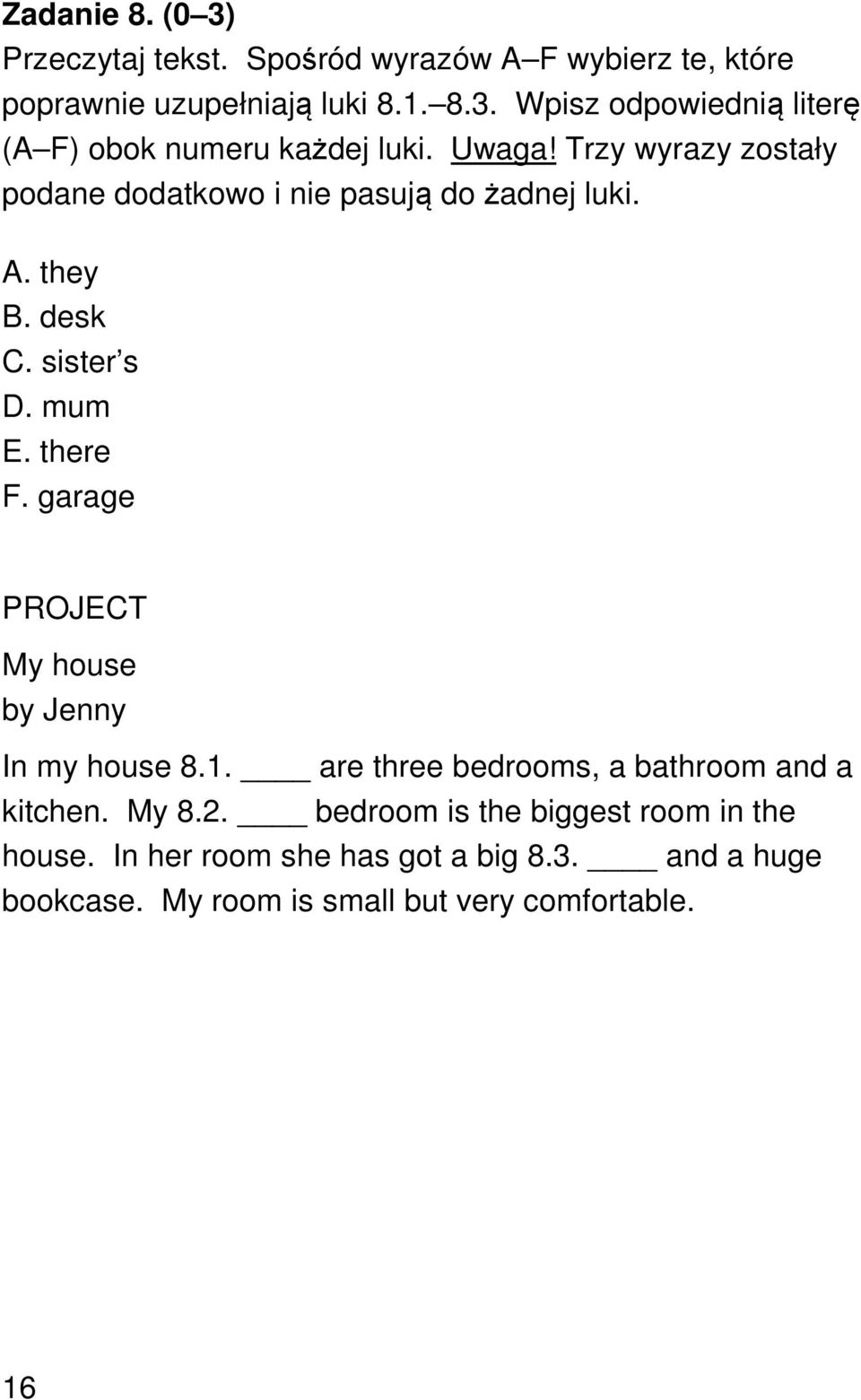 garage PROJECT My house by Jenny In my house 8.1. are three bedrooms, a bathroom and a kitchen. My 8.2.