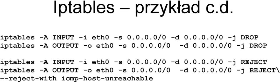 0.0.0/0 -d 0.0.0.0/0 -j REJECT iptables -A OUTPUT -o eth0 -s 0.0.0.0/0 -d 0.0.0.0/0 -j REJECT\ -reject-with icmp-host-unreachable