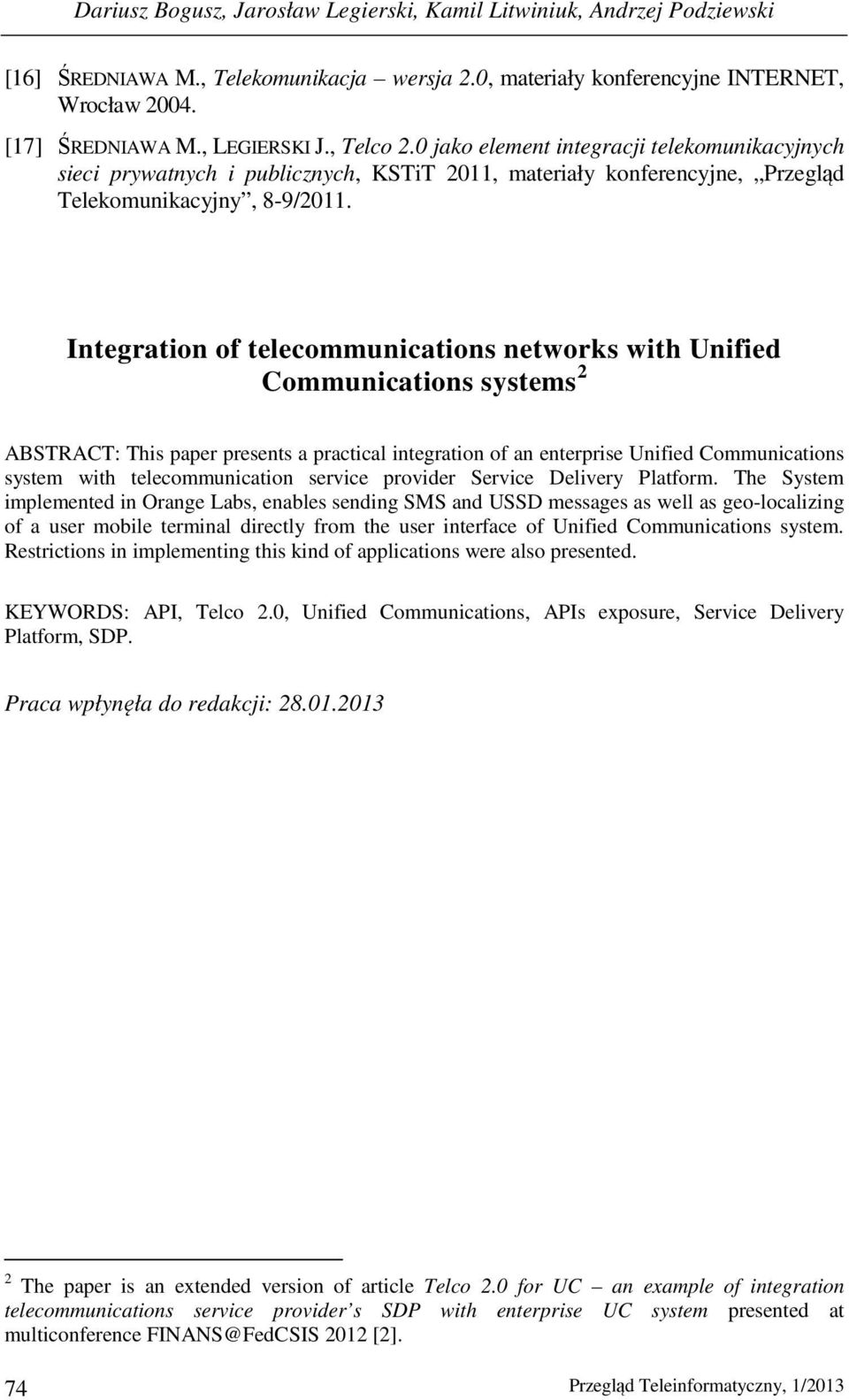 Integration of telecommunications networks with Unified Communications systems 2 ABSTRACT: This paper presents a practical integration of an enterprise Unified Communications system with