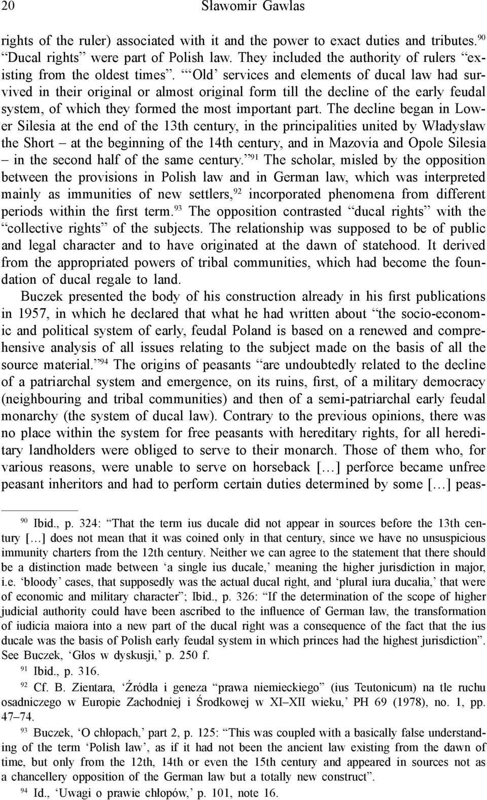 Old services and elements of ducal law had survived in their original or almost original form till the decline of the early feudal system, of which they formed the most important part.