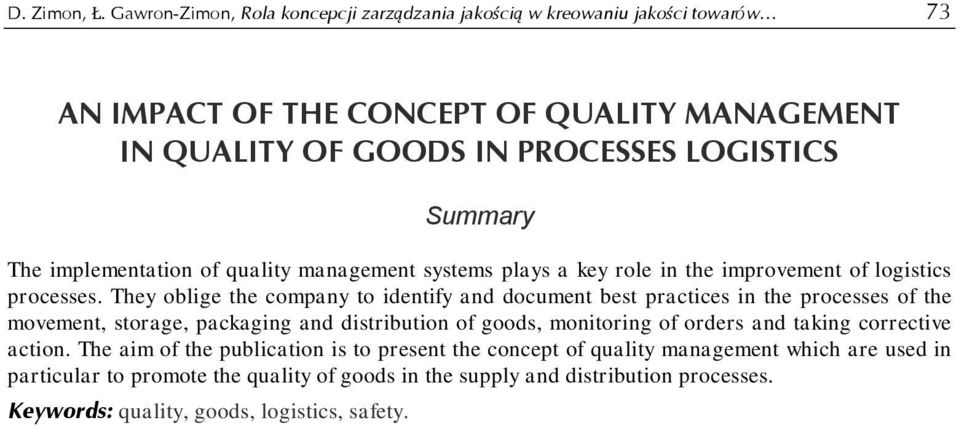 The implementation of quality management systems plays a key role in the improvement of logistics processes.