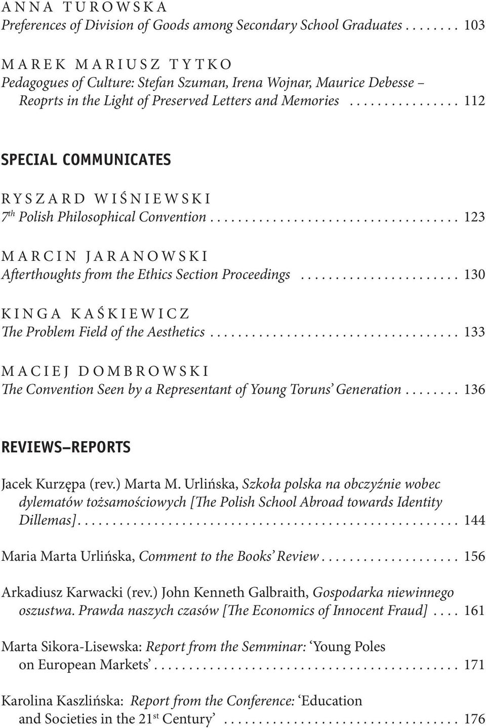 ............... 112 SPECIAL COMMUNICATES RYSZARD WIŚNIEWSKI 7 th Polish Philosophical Convention.................................... 123 MARCIN JARANOWSKI Afterthoughts from the Ethics Section Proceedings.
