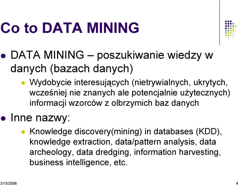 olbrzymich baz danych Inne nazwy: Knowledge discovery(mining) in databases (KDD), knowledge extraction,