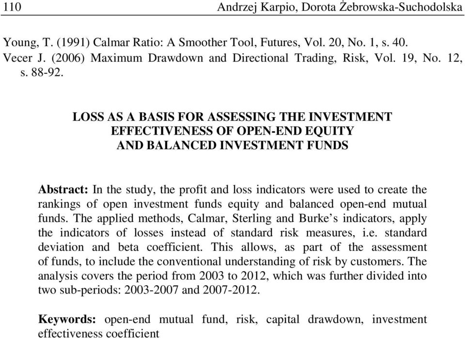 LOSS AS A BASIS FOR ASSESSING THE INVESTMENT EFFECTIVENESS OF OPEN-END EQUITY AND BALANCED INVESTMENT FUNDS Abstract: In the study, the profit and loss indicators were used to create the rankings of