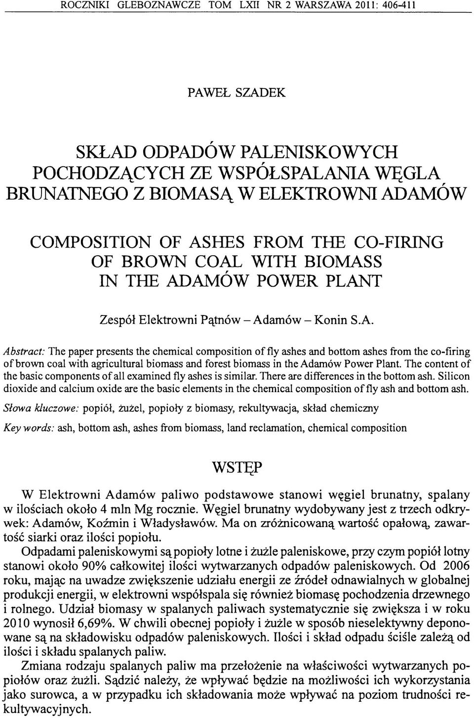 WITH BIOMASS IN THE ADAMÓW POWER PLANT Zespół Elektrowni Pątnów - Adamów - Konin S.A. Abstract: The paper presents the chemical com position o f es and es from the co-firing o f brown coal with agricultural biomass and forest biomass in the Adamów Power Plant.
