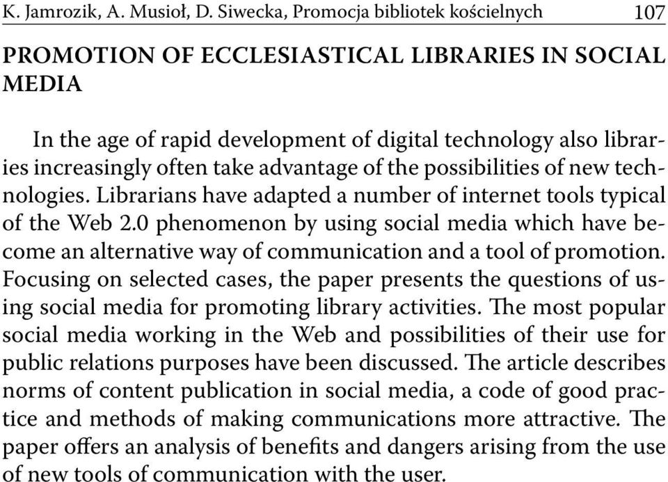 advantage of the possibilities of new technologies. Librarians have adapted a number of internet tools typical of the Web 2.