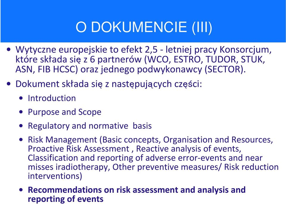 Dokument składa sięz następujących części: Introduction Purpose and Scope Regulatory and normative basis Risk Management (Basic concepts, Organisation and