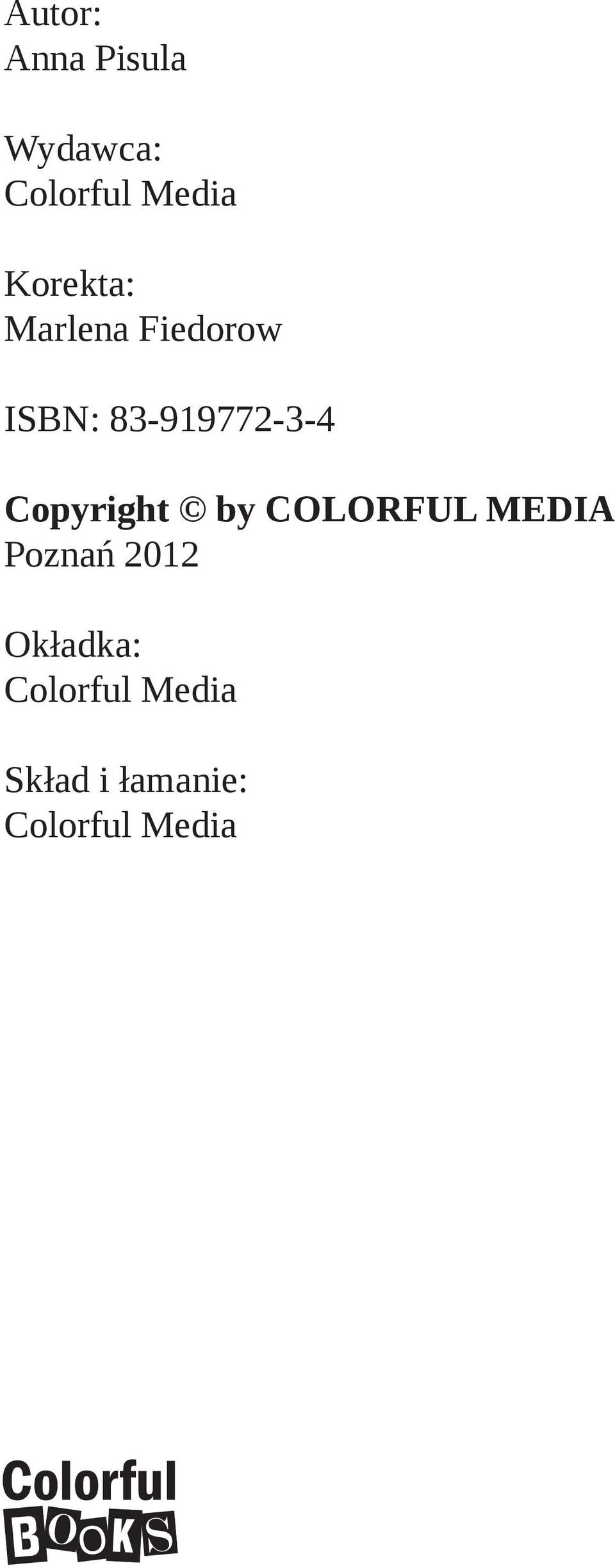 Copyright by COLORFUL MEDIA Poznań 2012 Okładka: