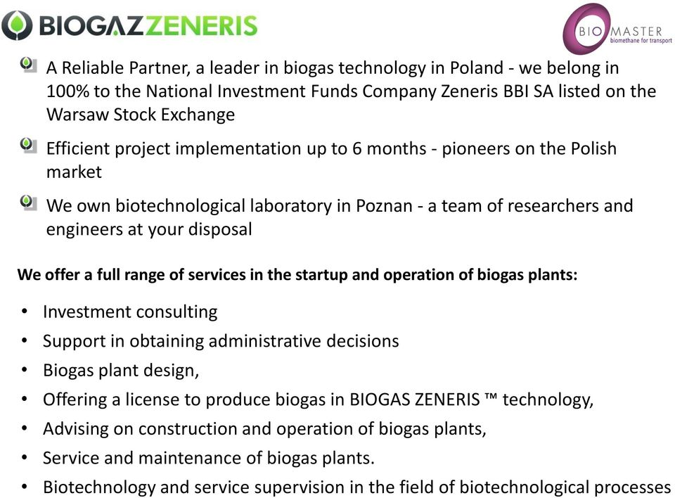 services in the startup and operation of biogas plants: Investment consulting Support in obtaining administrative decisions Biogas plant design, Offering a license to produce biogas in BIOGAS