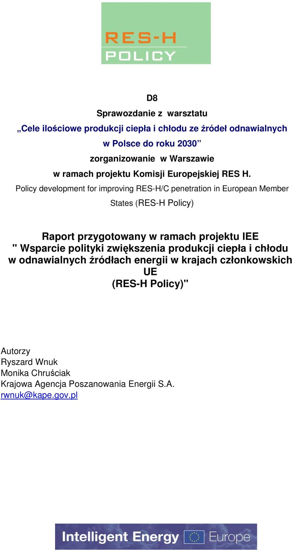 Policy development for improving RES-H/C penetration in European Member States (RES-H Policy) Raport przygotowany w ramach projektu IEE ""