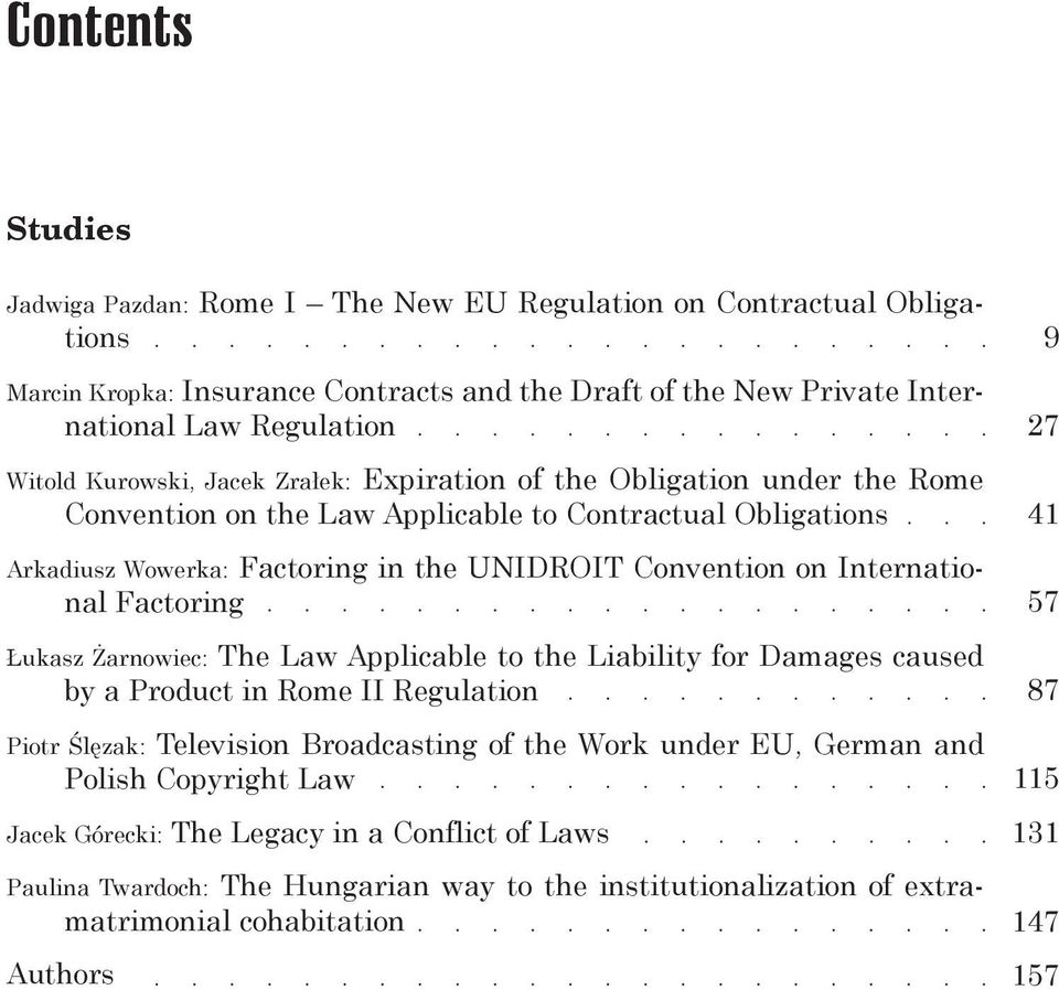 International Factoring Łukasz Żarnowiec: The Law Applicable to the Liability for Damages caused by a Product in Rome II Regulation Piotr Ślęzak: Television Broadcasting of the Work under EU,