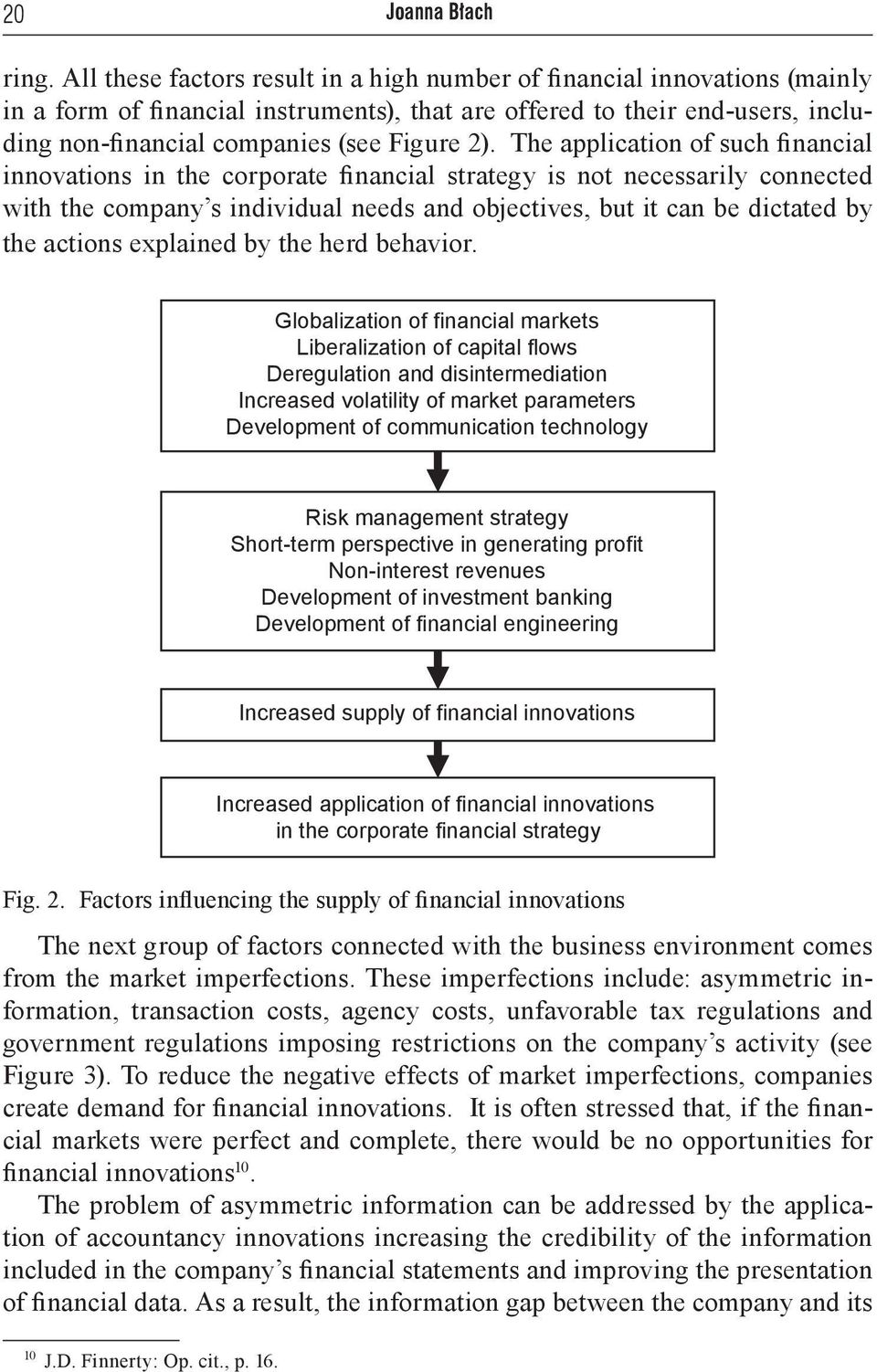 The application of such financial innovations in the corporate financial strategy is not necessarily connected with the company s individual needs and objectives, but it can be dictated by the