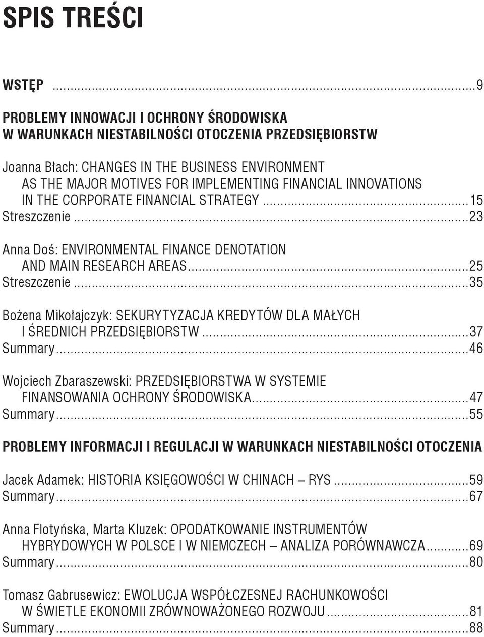 INNOVATIONS IN THE CORPORATE FINANCIAL STRATEGY...15 Streszczenie...23 Anna Doś: ENVIRONMENTAL FINANCE DENOTATION AND MAIN RESEARCH AREAS...25 Streszczenie.