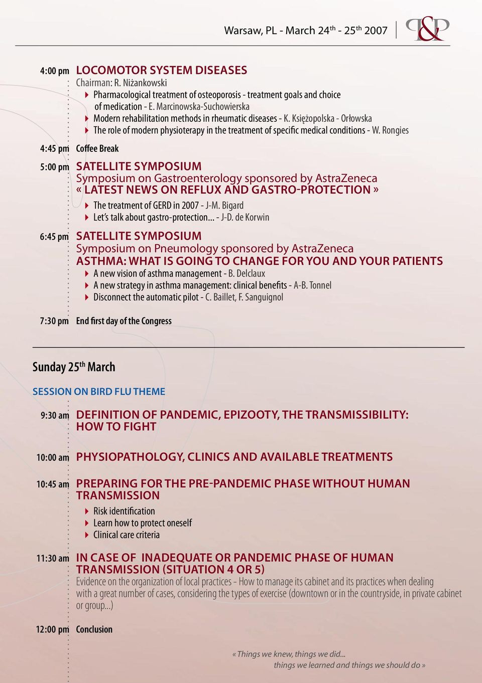 Rongies 4 : 45 pm Coffee Break 5 : 00 pm SATELLITE SYMPOSIUM Symposium on Gastroenterology sponsored by AstraZeneca «LATEST NEWS ON REFLUX AND GASTRO-PROTECTION» 4 The treatment of GERD in 2007 - J-M