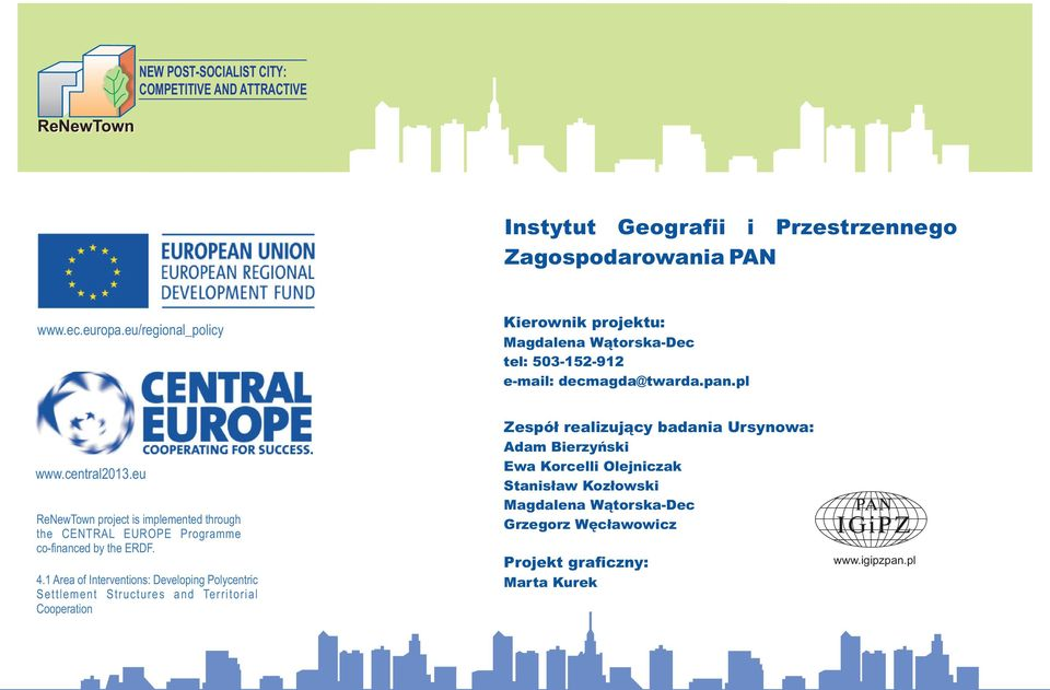 eu ReNewTown project is implemented through the CENTRAL EUROPE Programme co-financed by the ERDF. 4.