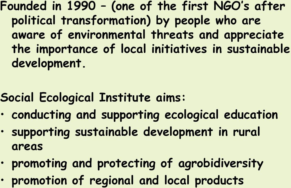 Social Ecological Institute aims: conducting and supporting ecological education supporting sustainable