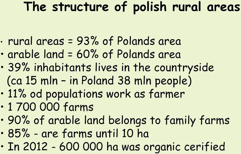 mln people) 11% od populations work as farmer 1 700 000 farms 90% of arable land