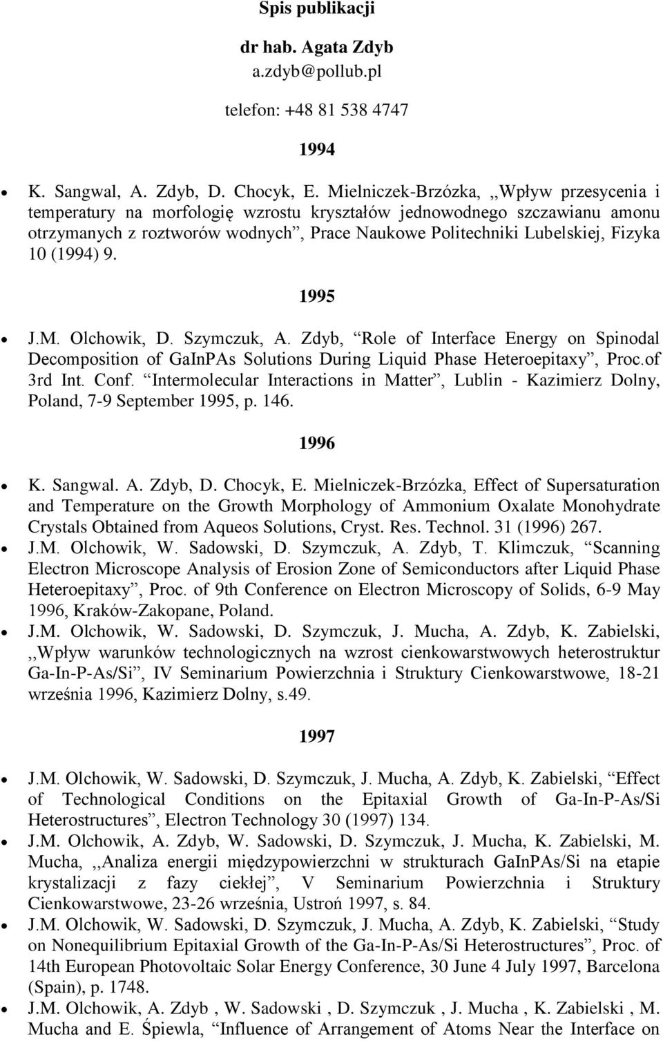 (1994) 9. 1995 J.M. Olchowik, D. Szymczuk, A. Zdyb, Role of Interface Energy on Spinodal Decomposition of GaInPAs Solutions During Liquid Phase Heteroepitaxy, Proc.of 3rd Int. Conf.