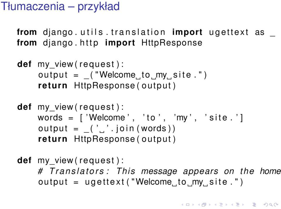 """ ) return HttpResponse ( output ) def my_view ( request ) : words = [ Welcome, to, my, s i t e. ] output = _ (."
