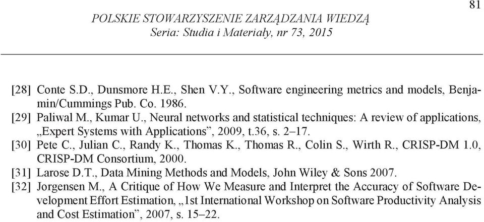 , Randy K., Thomas K., Thomas R., Colin S., Wirth R., CRISP-DM 1.0, CRISP-DM Consortium, 2000. [31] Larose D.T., Data Mining Methods and Models, John Wiley & Sons 2007. [32] Jorgensen M.