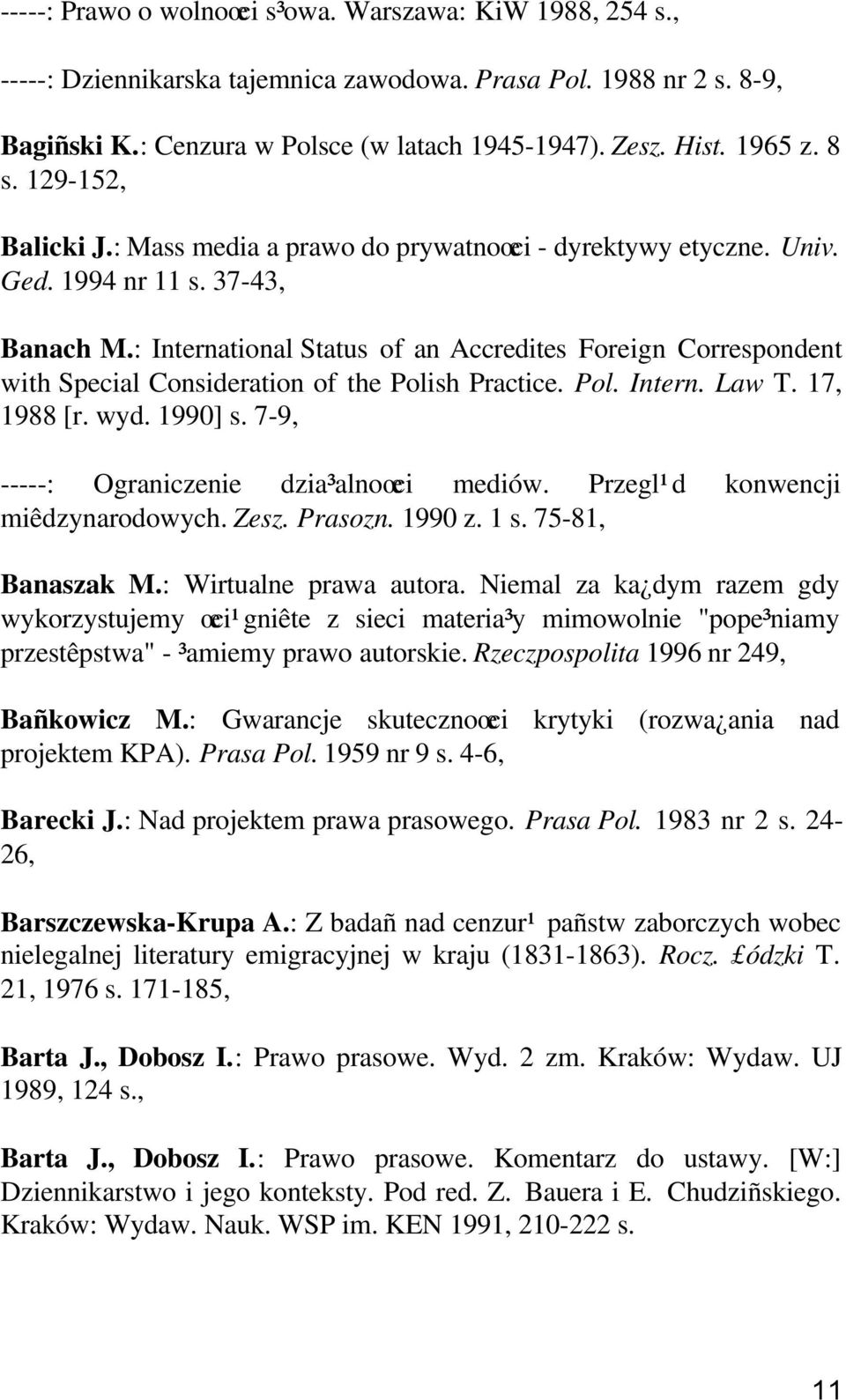 : International Status of an Accredites Foreign Correspondent with Special Consideration of the Polish Practice. Pol. Intern. Law T. 17, 1988 [r. wyd. 1990] s.
