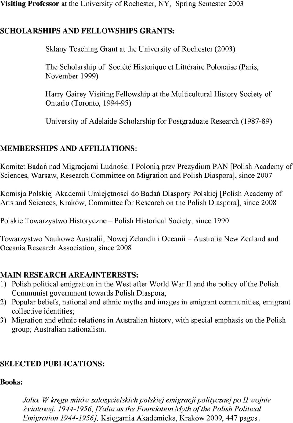 Postgraduate Research (1987-89) MEMBERSHIPS AND AFFILIATIONS: Komitet Badań nad Migracjami Ludności I Polonią przy Prezydium PAN [Polish Academy of Sciences, Warsaw, Research Committee on Migration