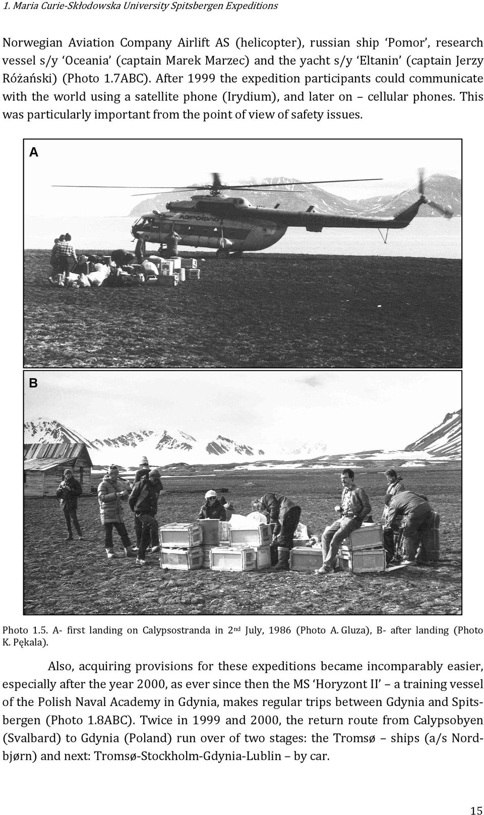 This was particularly important from the point of view of safety issues. A B Photo 1.5. A- first landing on Calypsostranda in 2 nd July, 1986 (Photo A. Gluza), B- after landing (Photo K. Pękala).
