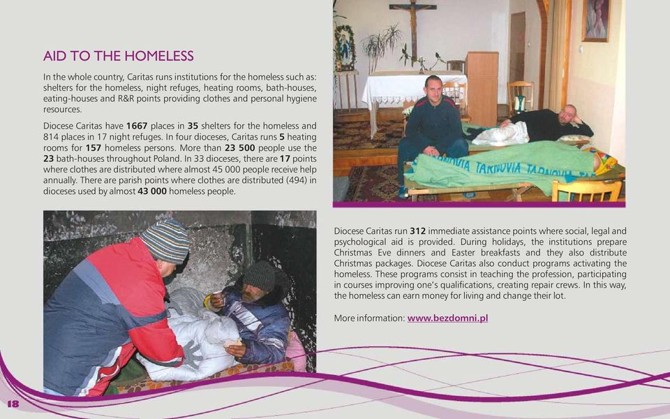 In four dioceses, Caritas runs 5 heating rooms for 157 homeless persons. More than 23 500 people use the 23 bath-houses throughout Poland.