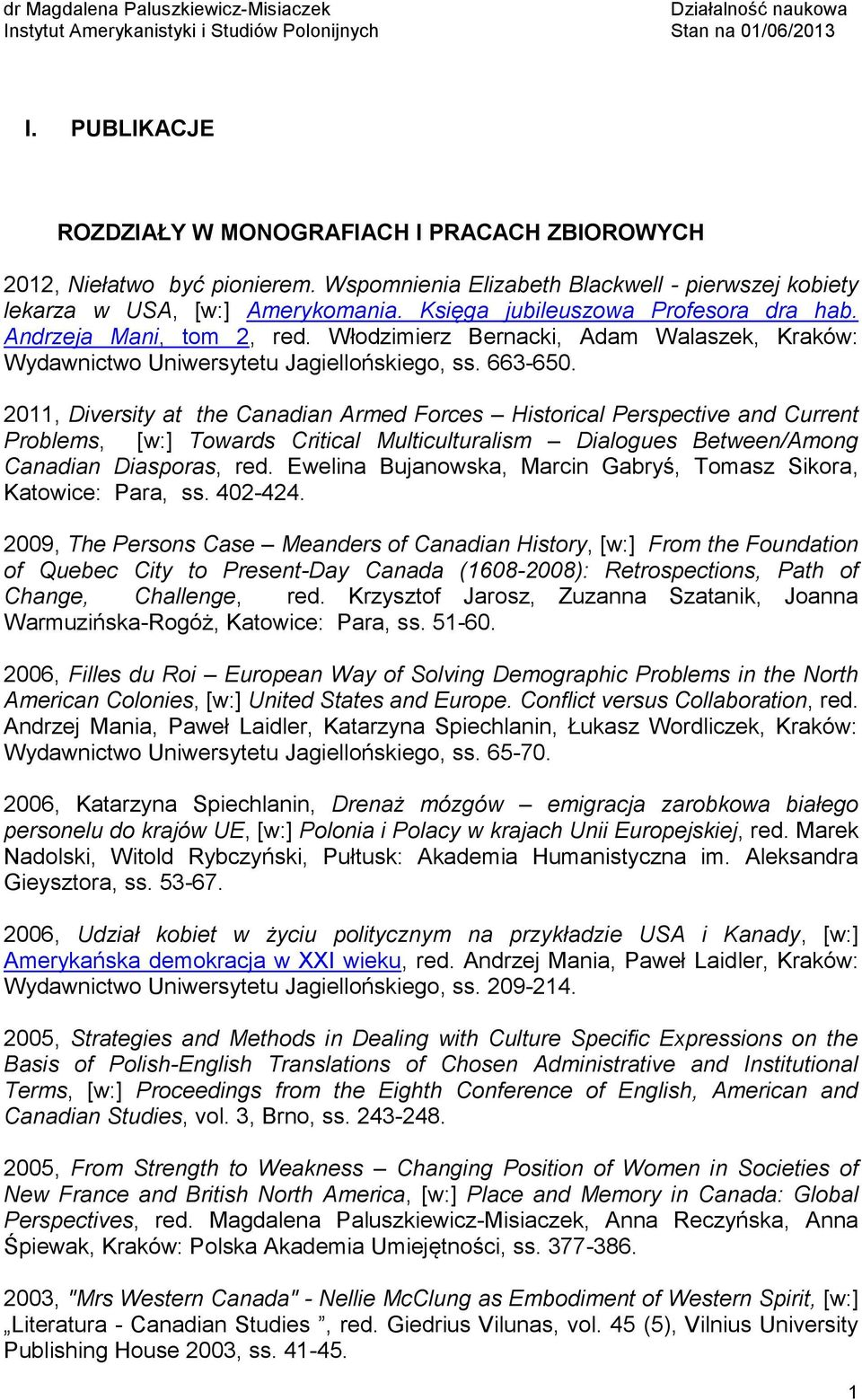 2011, Diversity at the Canadian Armed Forces Historical Perspective and Current Problems, [w:] Towards Critical Multiculturalism Dialogues Between/Among Canadian Diasporas, red.